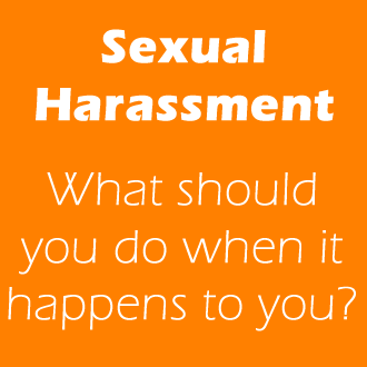 Sexual Harassment - What should you do when it happens to you?