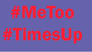 #MeToo and #TimesUp